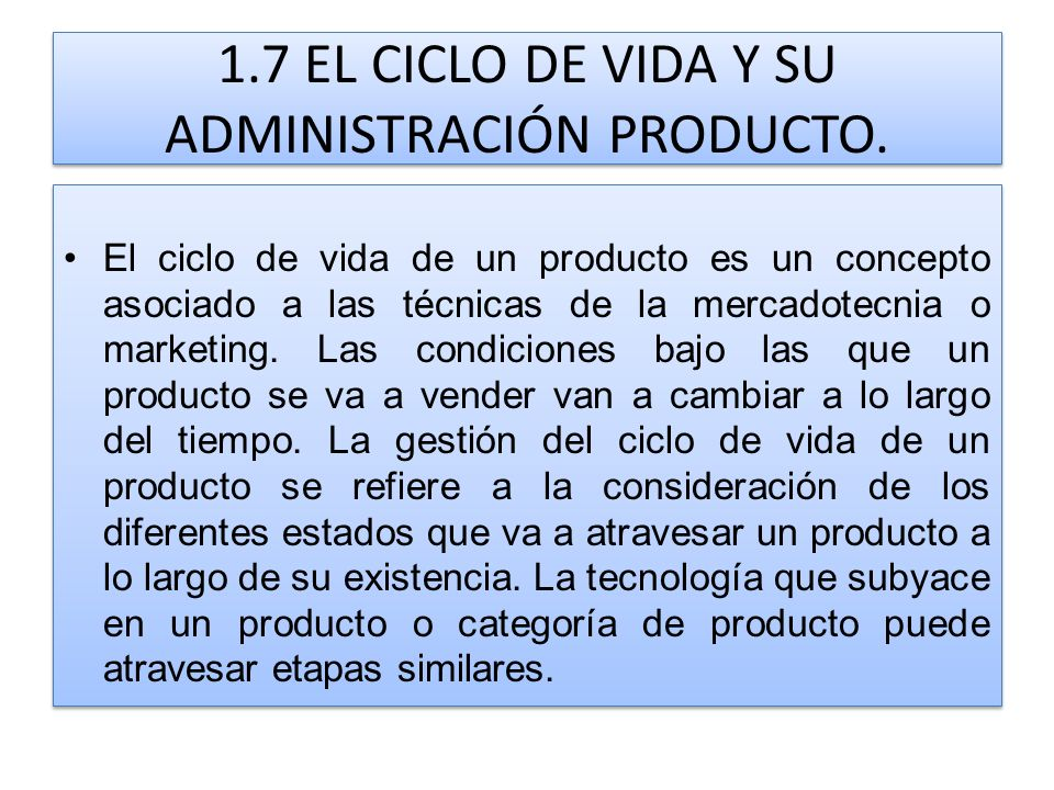 1.7 EL CICLO DE VIDA Y SU ADMINISTRACIÓN PRODUCTO. El ciclo de vida de un producto es un concepto asociado a las técnicas de la mercadotecnia o market