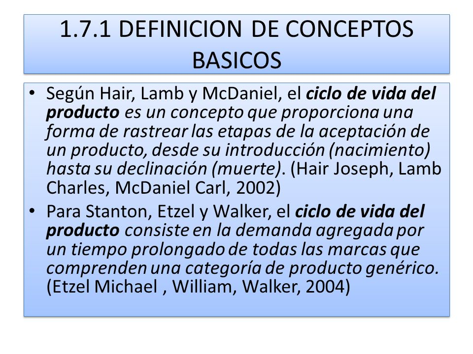 1.7.1 DEFINICION DE CONCEPTOS BASICOS Según Hair, Lamb y McDaniel, el ciclo de vida del producto es un concepto que proporciona una forma de rastrear