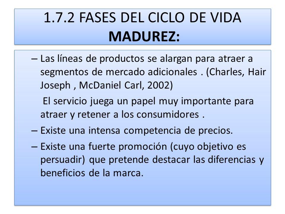 1.7.2 FASES DEL CICLO DE VIDA MADUREZ: – Las líneas de productos se alargan para atraer a segmentos de mercado adicionales. (Charles, Hair Joseph, McD