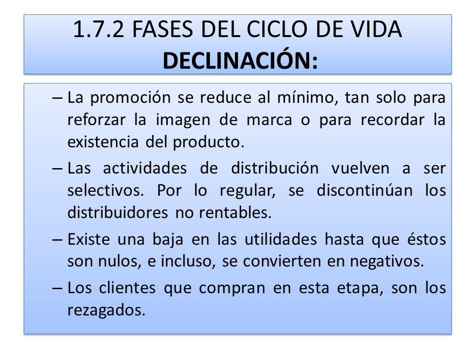 1.7.2 FASES DEL CICLO DE VIDA DECLINACIÓN: – La promoción se reduce al mínimo, tan solo para reforzar la imagen de marca o para recordar la existencia