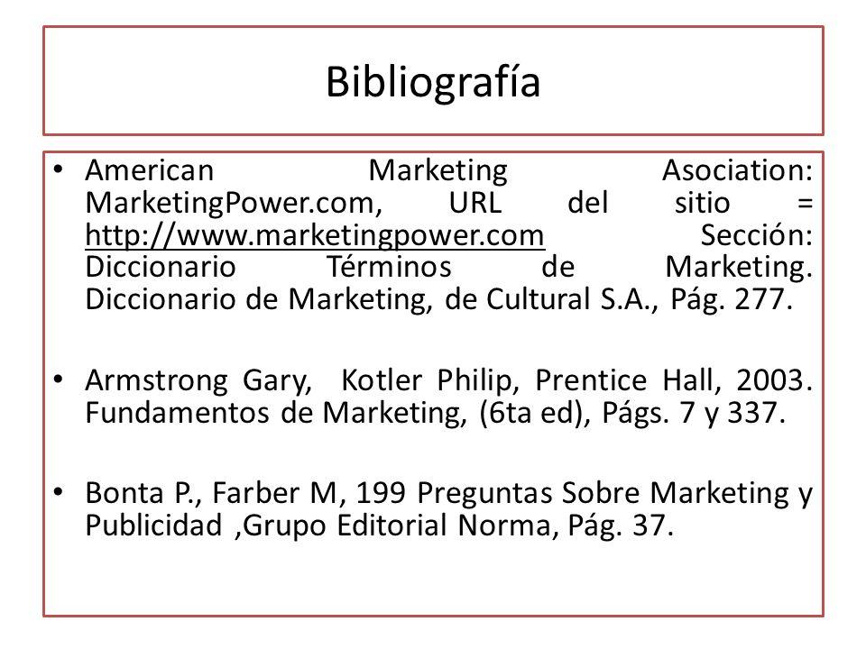 Bibliografía American Marketing Asociation: MarketingPower.com, URL del sitio = http://www.marketingpower.com Sección: Diccionario Términos de Marketi