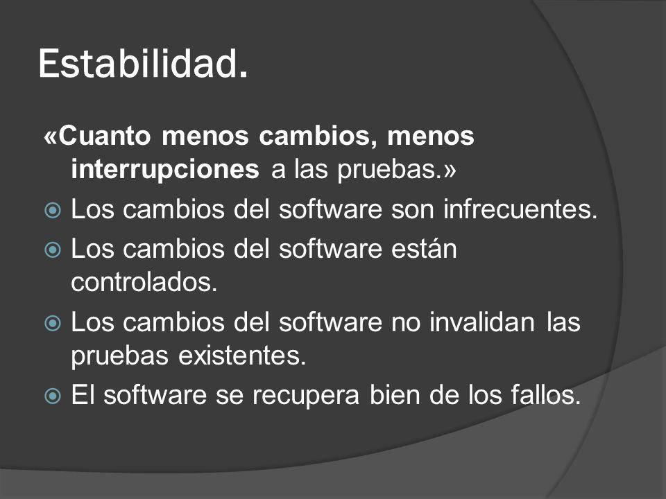 Estabilidad. «Cuanto menos cambios, menos interrupciones a las pruebas.» Los cambios del software son infrecuentes. Los cambios del software están con