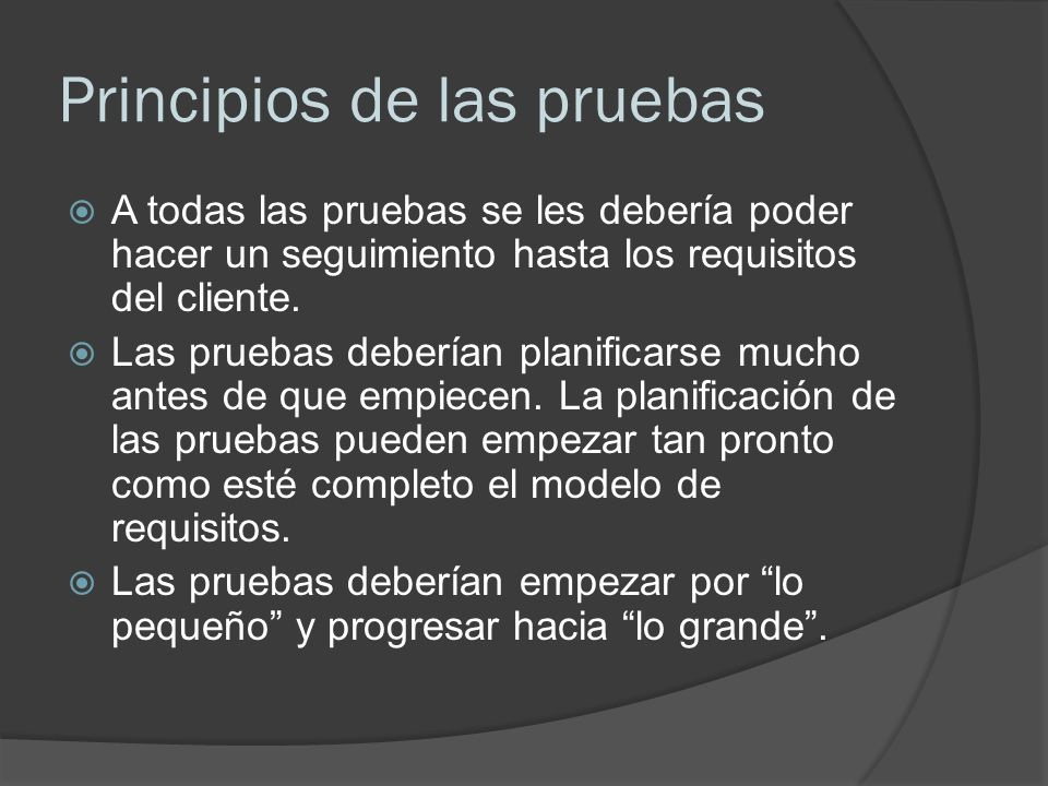 Principios de las pruebas No son posibles las pruebas exhaustivas: es imposible ejecutar todas las combinaciones de caminos durante las pruebas.
