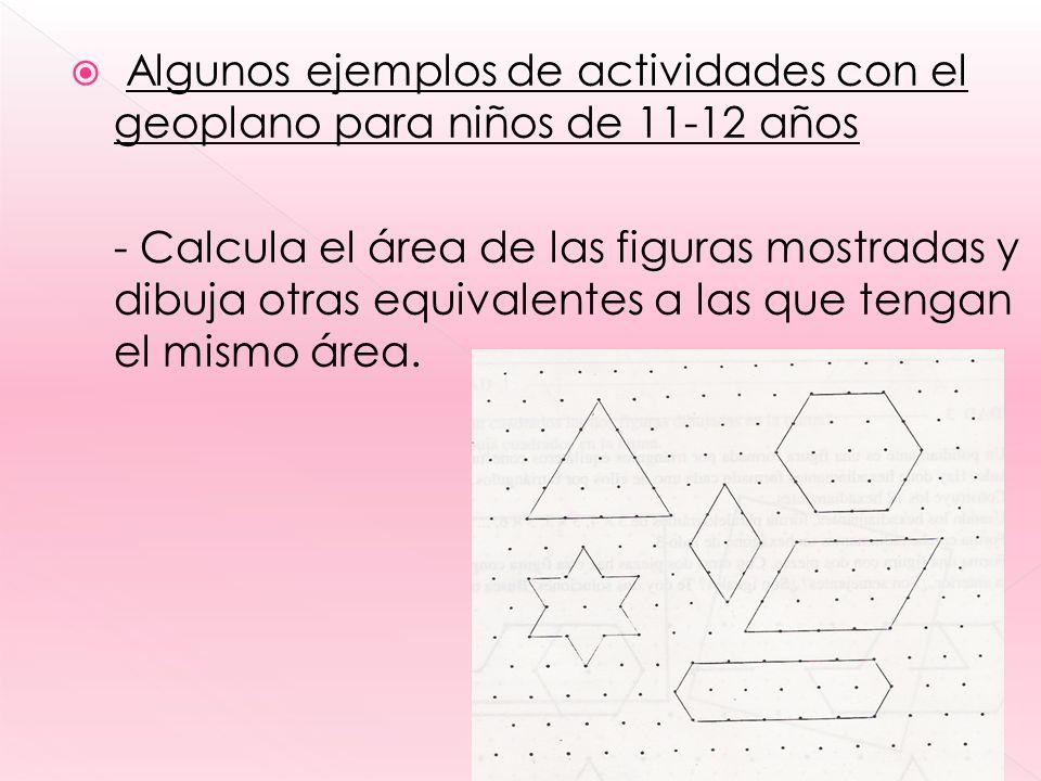 Algunos ejemplos de actividades con el geoplano para niños de 11-12 años - Calcula el área de las figuras mostradas y dibuja otras equivalentes a las que tengan el mismo área.