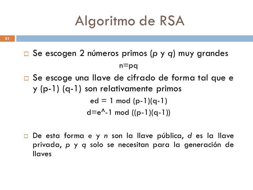 Algoritmo de RSA 51 Se escogen 2 números primos (p y q) muy grandes n=pq Se escoge una llave de cifrado de forma tal que e y (p-1) (q-1) son relativam