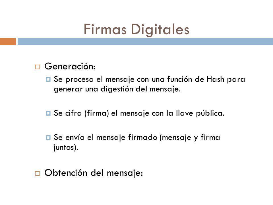 Firmas Digitales Generación: Se procesa el mensaje con una función de Hash para generar una digestión del mensaje. Se cifra (firma) el mensaje con la