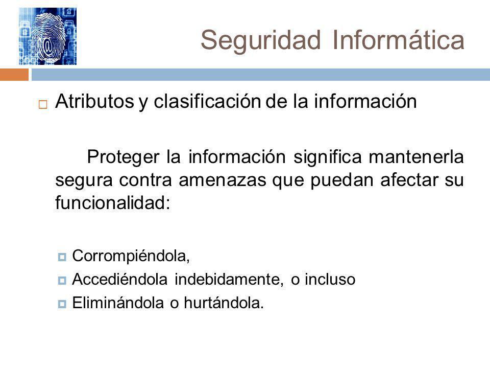 Seguridad Informática Autenticidad La autenticidad garantiza que quien dice ser X es realmente X .