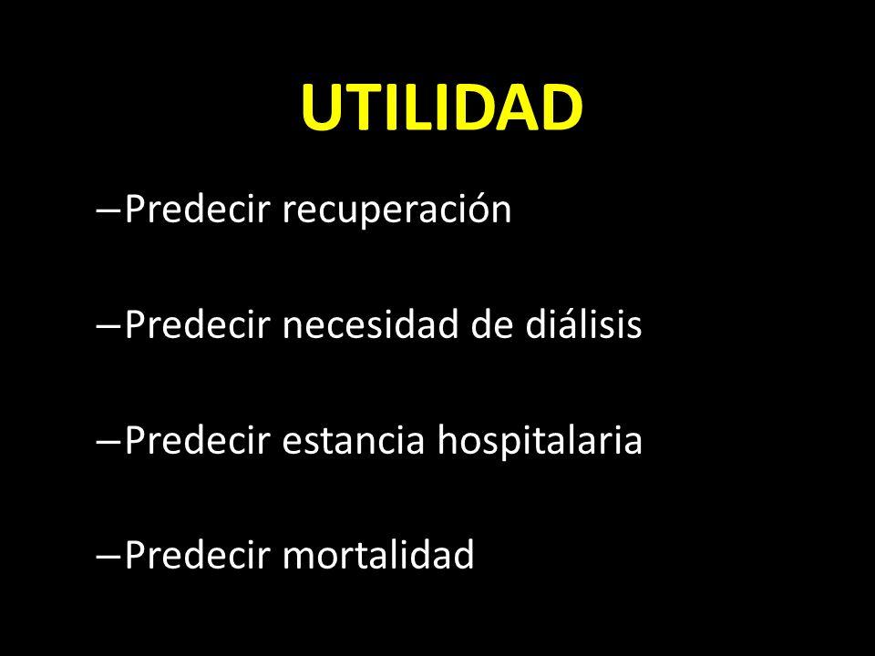 UTILIDAD – Predecir recuperación – Predecir necesidad de diálisis – Predecir estancia hospitalaria – Predecir mortalidad