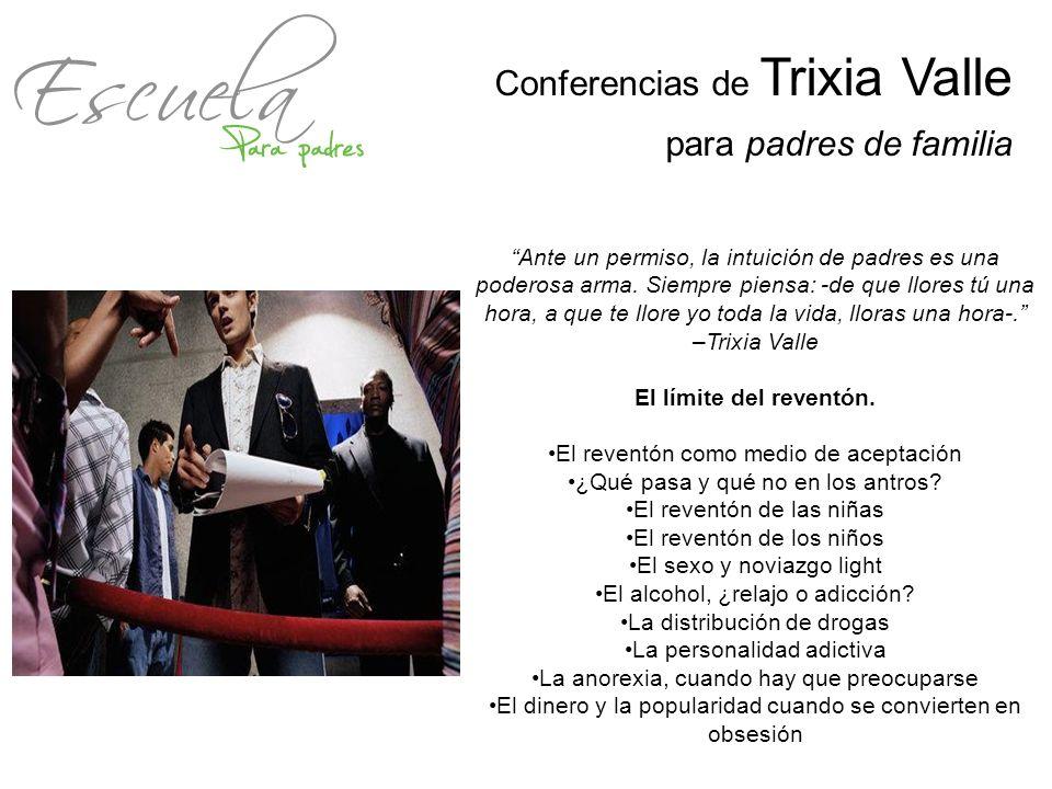 Conferencias de Trixia Valle para padres de familia Ante un permiso, la intuición de padres es una poderosa arma. Siempre piensa: -de que llores tú un