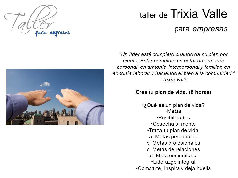 taller de Trixia Valle para empresas Un líder está completo cuando da su cien por ciento. Estar completo es estar en armonía personal, en armonía inte