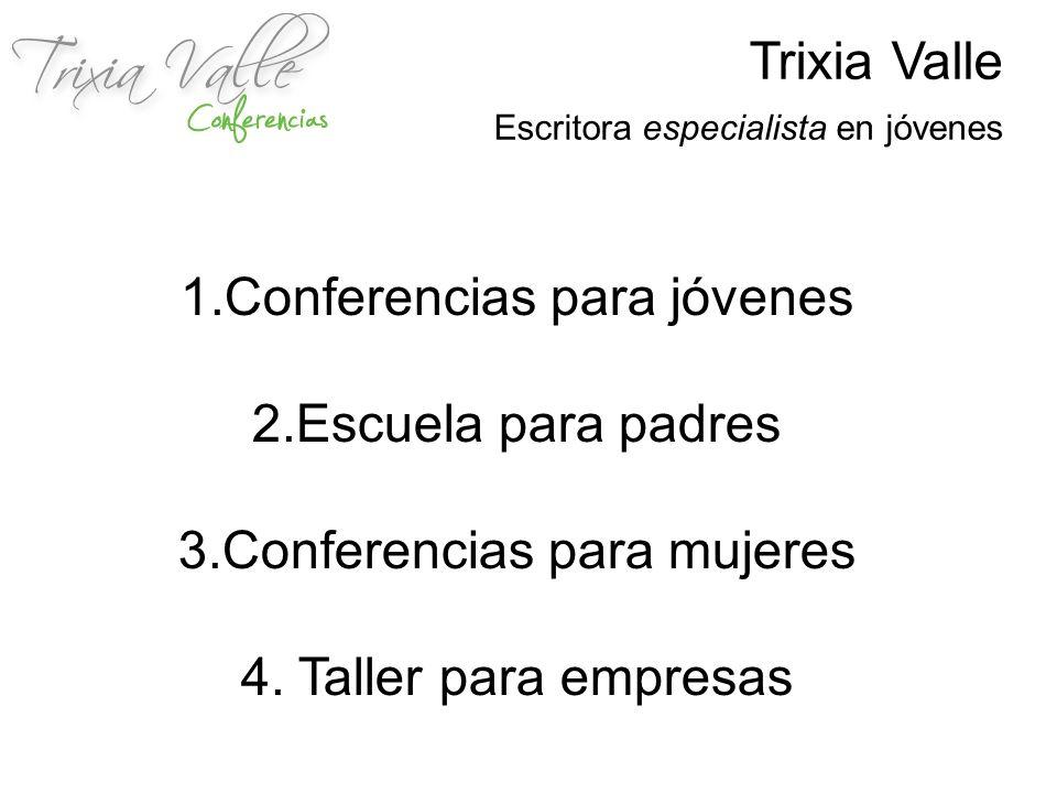 Trixia Valle Escritora especialista en jóvenes 1.Conferencias para jóvenes 2.Escuela para padres 3.Conferencias para mujeres 4. Taller para empresas