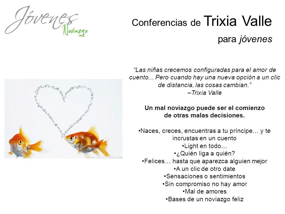 Conferencias de Trixia Valle para jóvenes Las niñas crecemos configuradas para el amor de cuento... Pero cuando hay una nueva opción a un clic de dist
