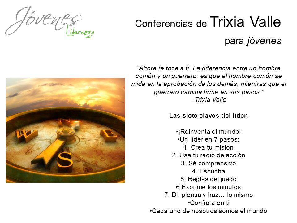 Conferencias de Trixia Valle para jóvenes Ahora te toca a ti. La diferencia entre un hombre común y un guerrero, es que el hombre común se mide en la