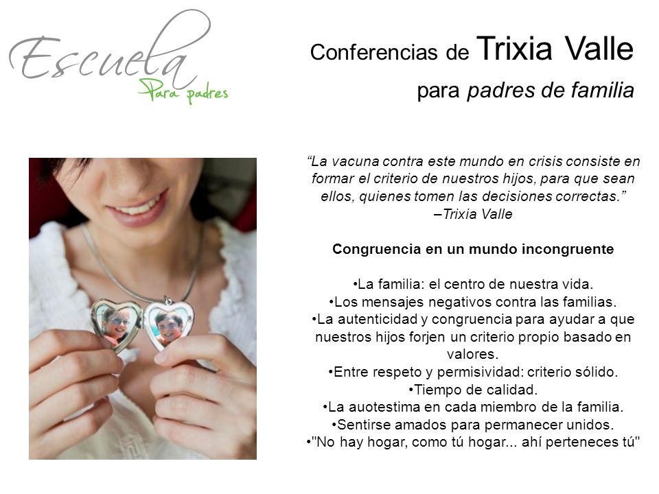 Conferencias de Trixia Valle para padres de familia La vacuna contra este mundo en crisis consiste en formar el criterio de nuestros hijos, para que s