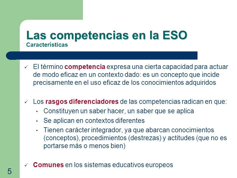 Las competencias en la ESO Las competencias en la ESO Características El término competencia expresa una cierta capacidad para actuar de modo eficaz e