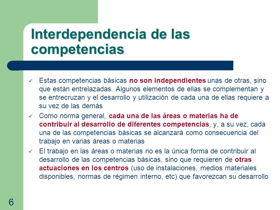 Interdependencia de las competencias Estas competencias básicas no son independientes unas de otras, sino que están entrelazadas. Algunos elementos de