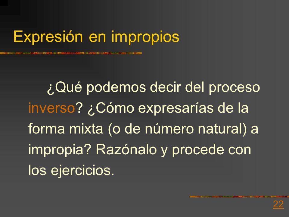 Expresión en mixtos (o en natural) Ejemplo 3c: 4/4 Ejemplo 3d: 20/5 1 4 4 ) 4 4/4 = 1 5 )20 20/5 = 4 4 20 0 0 Observe que, en todos los casos, el resi