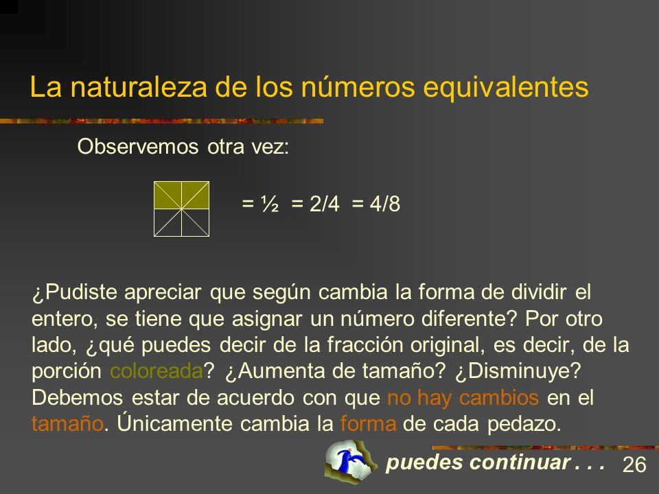 La naturaleza de los números equivalentes Los números fraccionarios son muy flexibles. Una muestra de ésto es que el número impropio se puede escribir