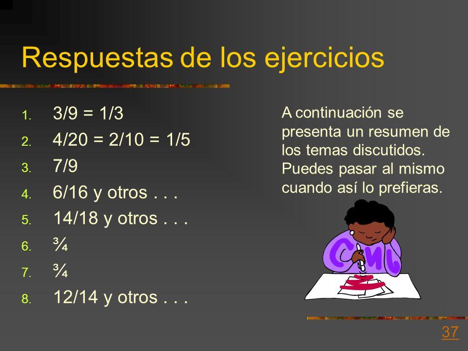 Ejercicios de práctica Escribe los equivalentes para las porciones 1. Simplifica o expresa en términos mayores 3. 14/18 4. 3/8 5. 7/9 6. 9/12 7. 15/20