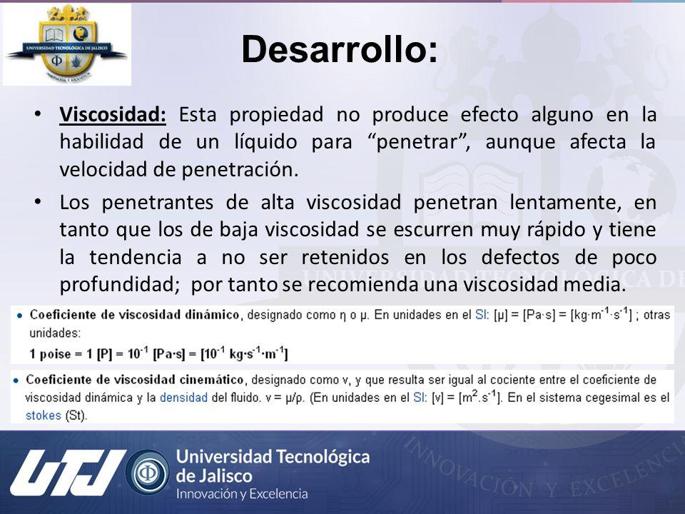Desarrollo: Viscosidad: Esta propiedad no produce efecto alguno en la habilidad de un líquido para penetrar, aunque afecta la velocidad de penetración
