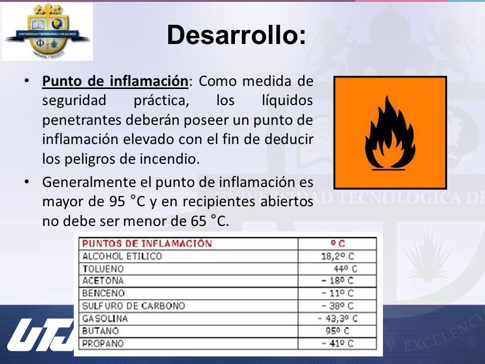 Punto de inflamación: Como medida de seguridad práctica, los líquidos penetrantes deberán poseer un punto de inflamación elevado con el fin de deducir