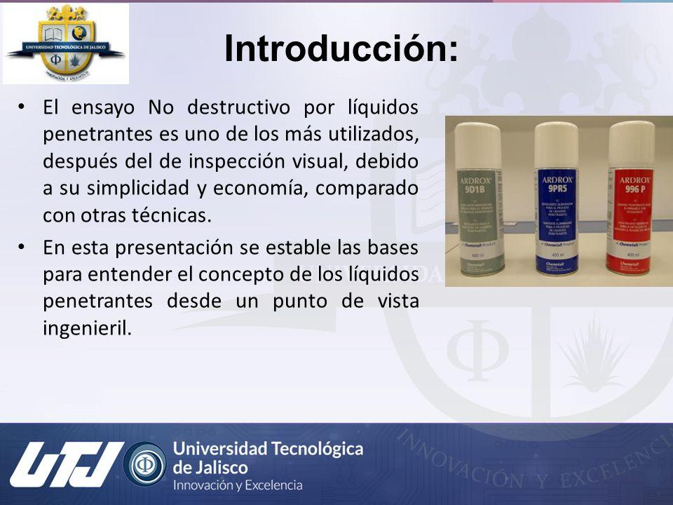 Introducción: El ensayo No destructivo por líquidos penetrantes es uno de los más utilizados, después del de inspección visual, debido a su simplicida