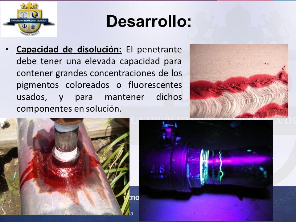Desarrollo: Capacidad de disolución: El penetrante debe tener una elevada capacidad para contener grandes concentraciones de los pigmentos coloreados
