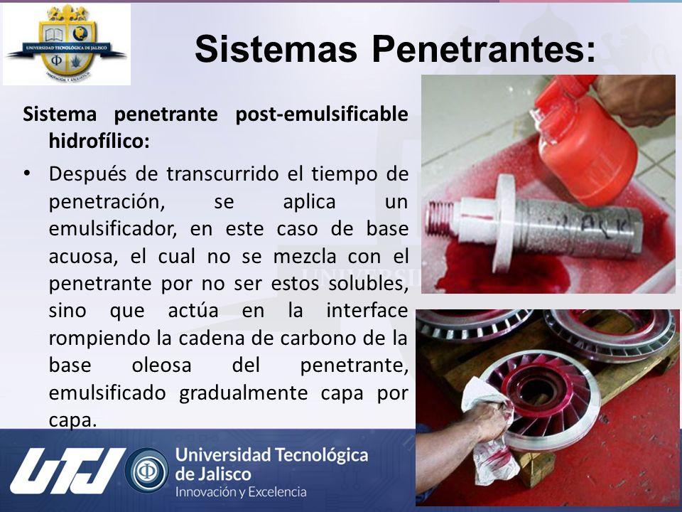 Sistemas Penetrantes: Sistema penetrante post-emulsificable hidrofílico: Después de transcurrido el tiempo de penetración, se aplica un emulsificador,