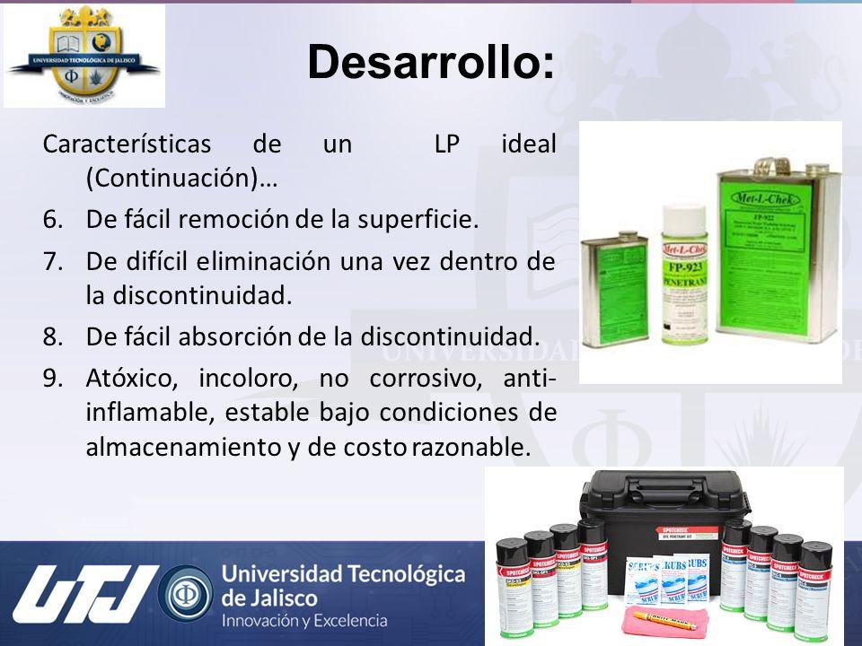 Desarrollo: Características de un LP ideal (Continuación)… 6.De fácil remoción de la superficie. 7.De difícil eliminación una vez dentro de la discont