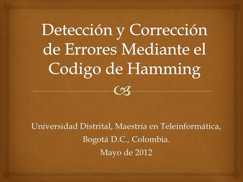 CÓDIGO HAMING Combinaciones posibles Orden para asignar combinaciones Combinación asignada a la situación en que no haya error en la transmisión.