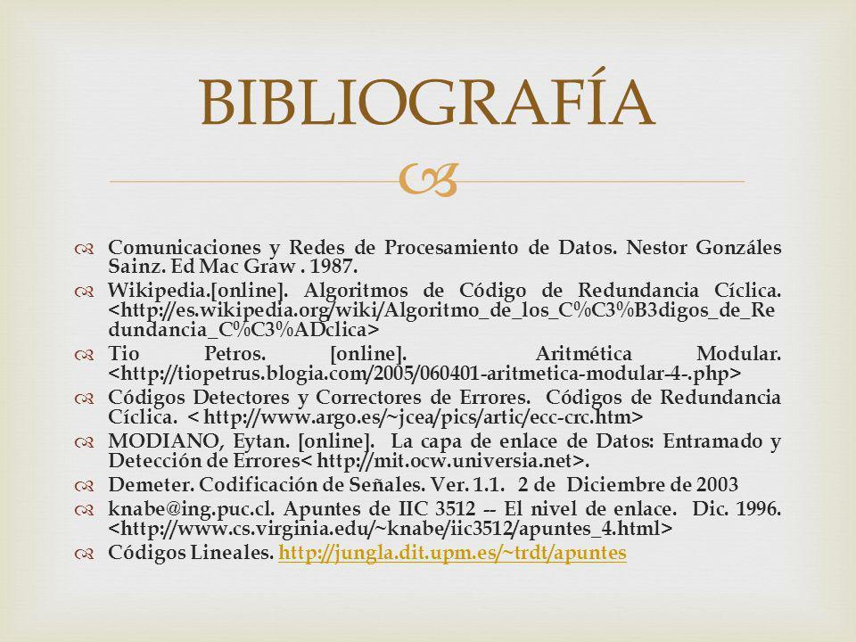 Comunicaciones y Redes de Procesamiento de Datos. Nestor Gonzáles Sainz. Ed Mac Graw. 1987. Wikipedia.[online]. Algoritmos de Código de Redundancia Cí