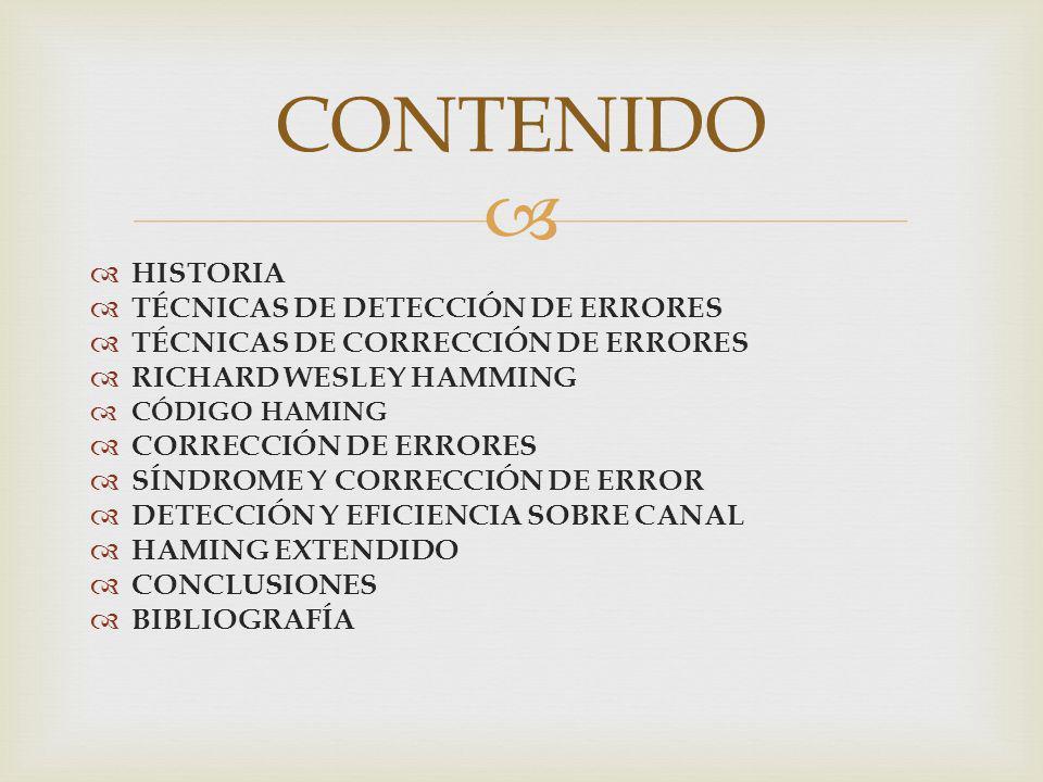 HISTORIA TÉCNICAS DE DETECCIÓN DE ERRORES TÉCNICAS DE CORRECCIÓN DE ERRORES RICHARD WESLEY HAMMING CÓDIGO HAMING CORRECCIÓN DE ERRORES SÍNDROME Y CORR