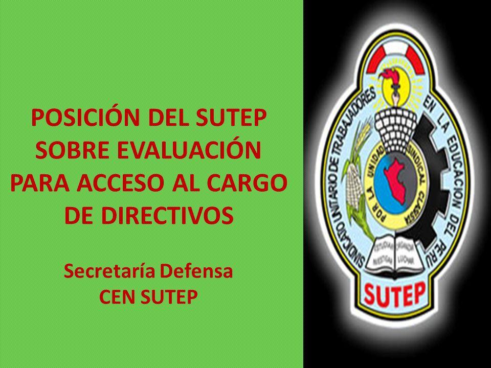 POSICIÓN DEL SUTEP SOBRE EVALUACIÓN PARA ACCESO AL CARGO DE DIRECTIVOS Secretaría Defensa CEN SUTEP