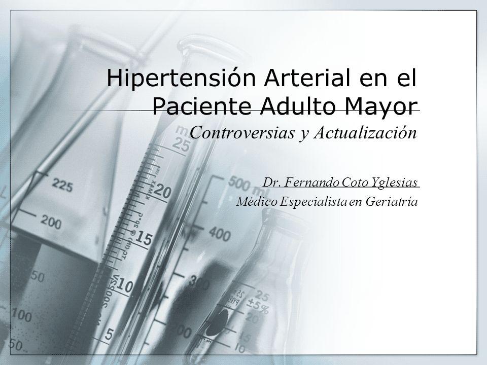 Hipertensión Arterial en el Paciente Adulto Mayor Controversias y Actualización Dr. Fernando Coto Yglesias Médico Especialista en Geriatría