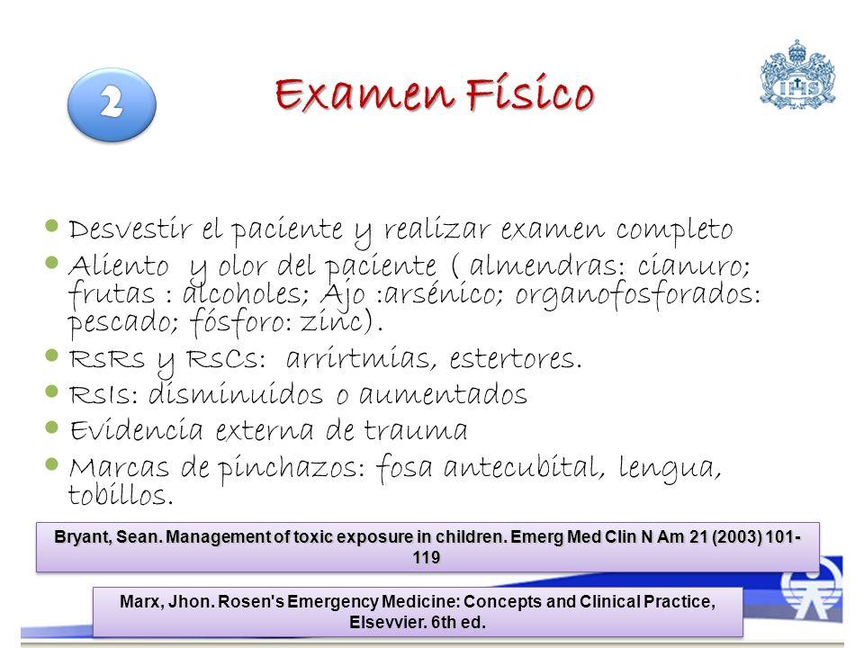 Examen Físico Desvestir el paciente y realizar examen completo Aliento y olor del paciente ( almendras: cianuro; frutas : alcoholes; Ajo :arsénico; or