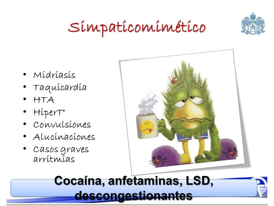Simpaticomimético Midriasis Taquicardia HTA HiperT° Convulsiones Alucinaciones Casos graves arritmias Cocaína, anfetaminas, LSD, descongestionantes