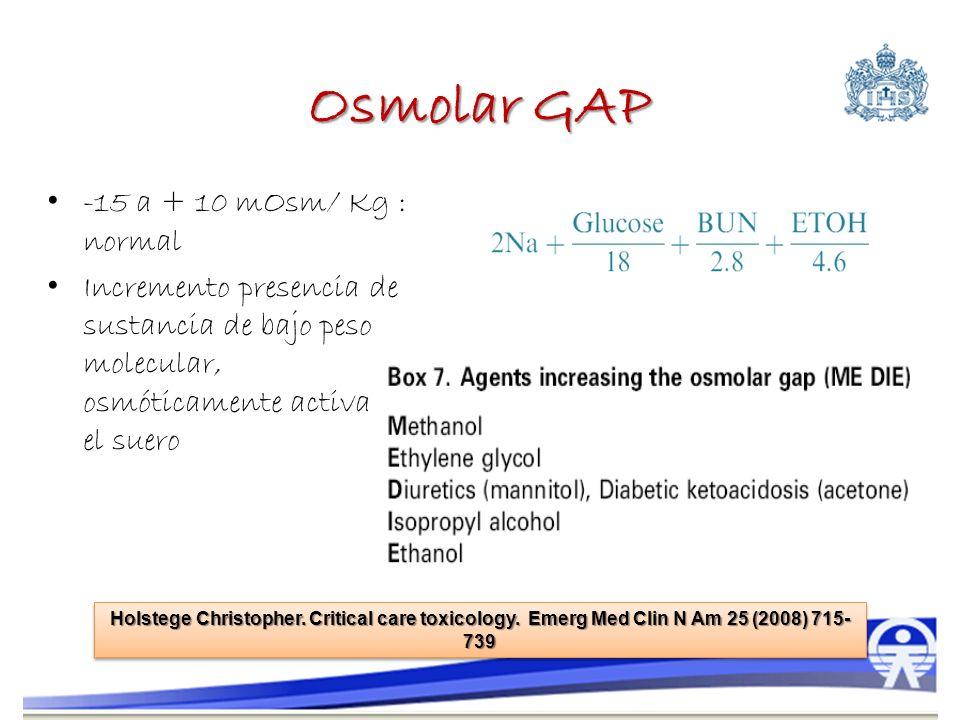 Osmolar GAP -15 a + 10 mOsm/ Kg : normal Incremento presencia de sustancia de bajo peso molecular, osmóticamente activa en el suero Holstege Christoph