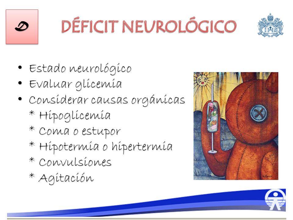 Estado neurológico Estado neurológico Evaluar glicemia Evaluar glicemia Considerar causas orgánicas Considerar causas orgánicas * Hipoglicemia * Coma