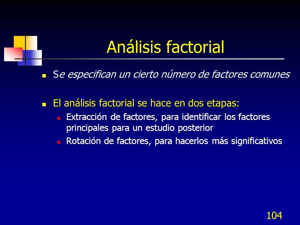 104 Análisis factorial Se especifican un cierto número de factores comunes El análisis factorial se hace en dos etapas: Extracción de factores, para i