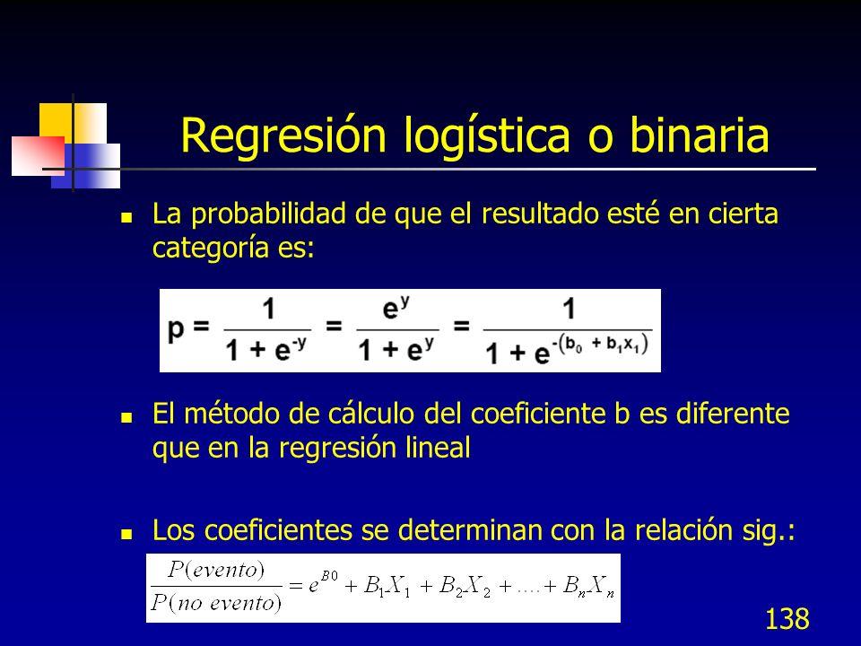 138 Regresión logística o binaria La probabilidad de que el resultado esté en cierta categoría es: El método de cálculo del coeficiente b es diferente
