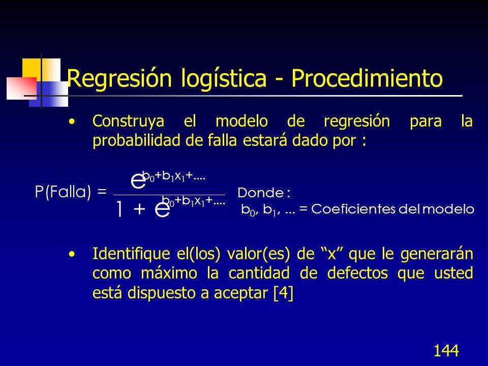 144 Regresión logística - Procedimiento Construya el modelo de regresión para la probabilidad de falla estará dado por : Identifique el(los) valor(es)