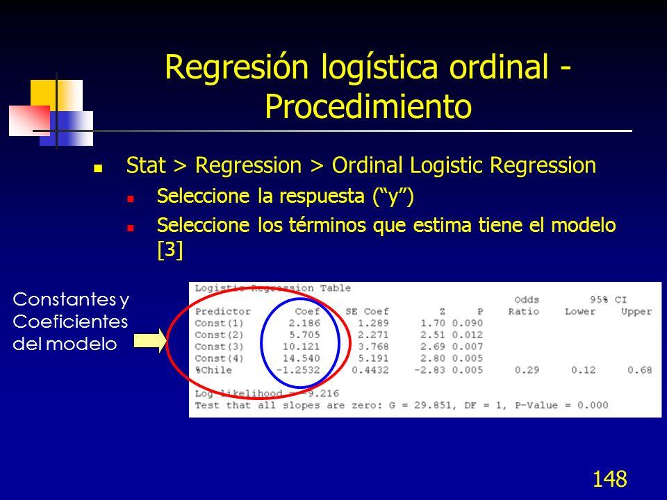 148 Regresión logística ordinal - Procedimiento Stat > Regression > Ordinal Logistic Regression Seleccione la respuesta (y) Seleccione los términos qu