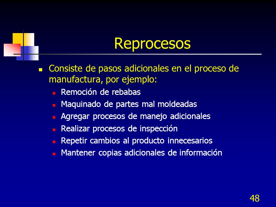 48 Reprocesos Consiste de pasos adicionales en el proceso de manufactura, por ejemplo: Remoción de rebabas Maquinado de partes mal moldeadas Agregar p
