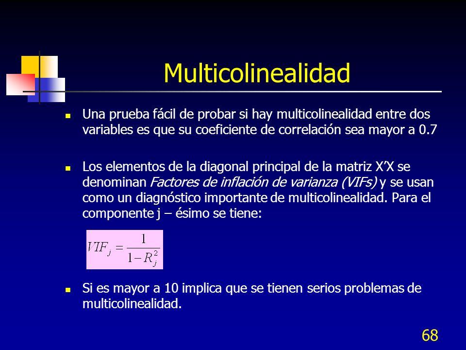 68 Multicolinealidad Una prueba fácil de probar si hay multicolinealidad entre dos variables es que su coeficiente de correlación sea mayor a 0.7 Los
