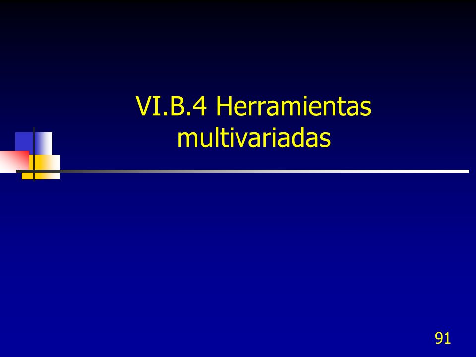 91 VI.B.4 Herramientas multivariadas