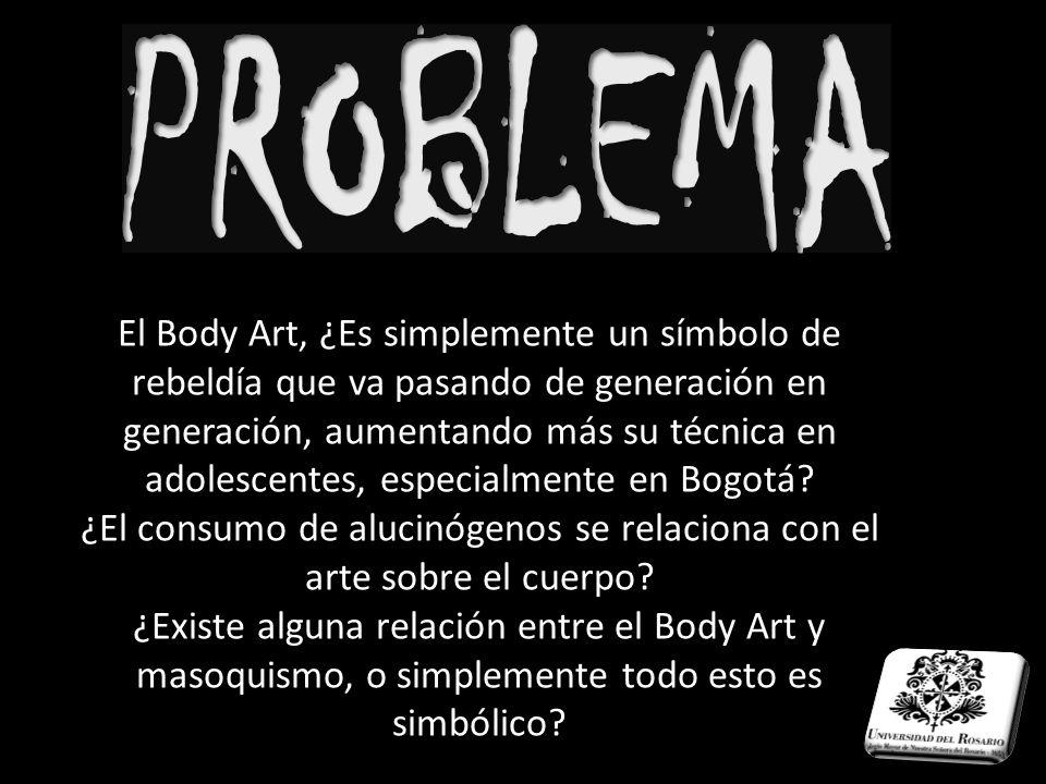 El Body Art, ¿Es simplemente un símbolo de rebeldía que va pasando de generación en generación, aumentando más su técnica en adolescentes, especialmen