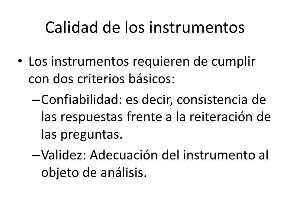 Calidad de los instrumentos Los instrumentos requieren de cumplir con dos criterios básicos: – Confiabilidad: es decir, consistencia de las respuestas