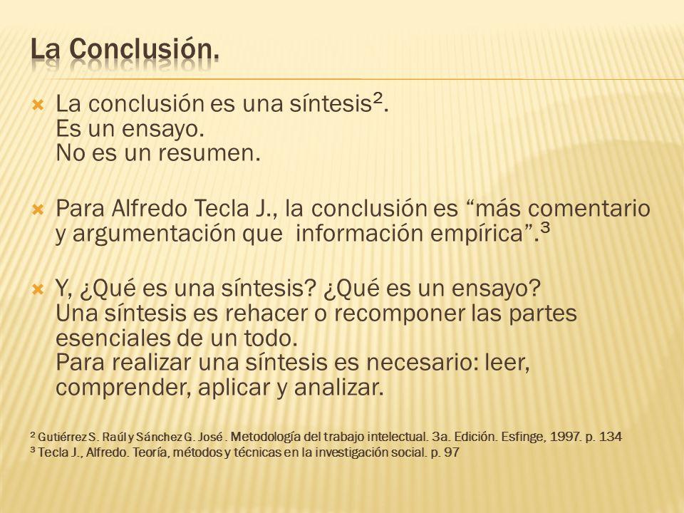 La conclusión es una síntesis 2.Es un ensayo. No es un resumen.