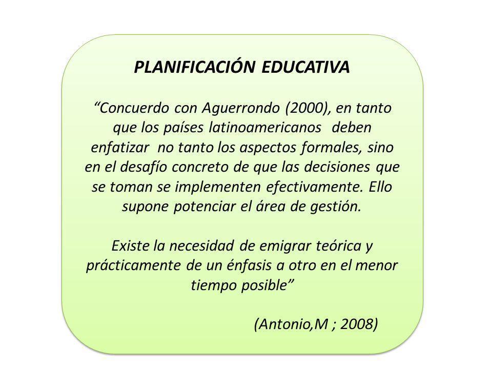 PLANIFICACIÓN EDUCATIVA Concuerdo con Aguerrondo (2000), en tanto que los países latinoamericanos deben enfatizar no tanto los aspectos formales, sino