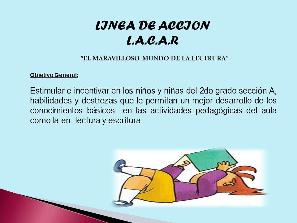 Objetivo General: Estimular e incentivar en los niños y niñas del 2do grado sección A, habilidades y destrezas que le permitan un mejor desarrollo de